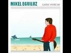 Garai hobeak, Mikel Eguiluz (Garai hobeak, 2006)